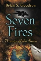 Seven Fires by Brian S. Goodson