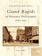 Grand Rapids in Vintage Postcards:: 1890-1940 by Thomas R. Dilley