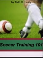 Soccer Training 101 by Todd D. Leary