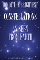 100 of the Brightest Constellations as Seen From Earth by alex trostanetskiy