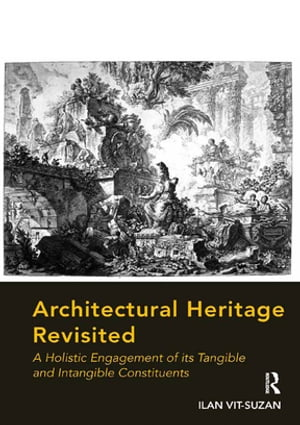 Architectural Heritage Revisited A Holistic Engagement of its Tangible and Intangible Constituents