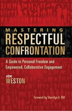 Mastering Respectful Confrontation: A Guide to Personal Freedom and Empowered, Collaborative Engagement by Joe Weston