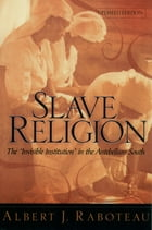 """Slave Religion: The """"Invisible Institution"""" in the Antebellum South by Albert J. Raboteau"""
