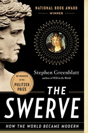 The Swerve: How the World Became Modern by Stephen Greenblatt