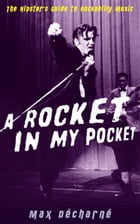 A Rocket in My Pocket: The Hipster's Guide to Rockabilly Music: The Hipster's Guide to Rockabilly Music by Max Décharné