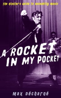 A Rocket in My Pocket: The Hipster's Guide to Rockabilly Music: The Hipster's Guide to Rockabilly…