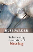 Rediscovering the Ministry of Blessing by Russ Parker