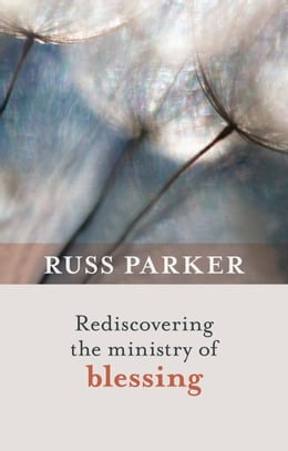 Book Rediscovering the Ministry of Blessing by Russ Parker