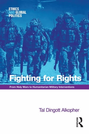 Fighting for Rights From Holy Wars to Humanitarian Military Interventions