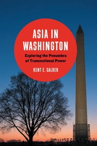 Asia in Washington: Exploring the Penumbra of Transnational Power
