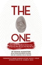 The One: Exploring Our Significant Relationships and Exposing Why We Love the Way We Do by Keshia Hughston