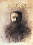 Rodin: The Man and His Art with Leaves from His Note-book by Judith Cladel