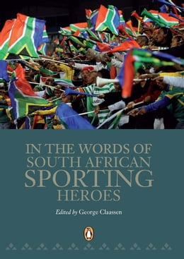 Book In the Words of South African Sporting Heroes by George Claassen