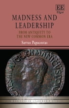 Madness and Leadership: From Antiquity to the New Common Era by Savvas Papacostas