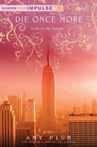 Die Once More: A Die for Me Novella by Amy Plum