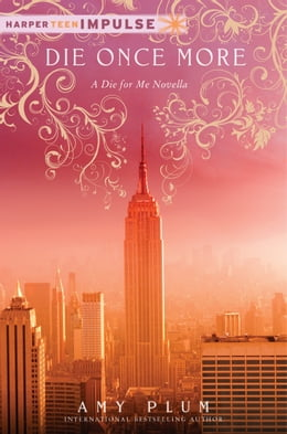 Book Die Once More: A Die for Me Novella by Amy Plum