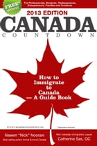 Canada Countdown. How to Immigrate to Canada - A Guide Book by Naeem 'Nick' Noorani with Catherine Sas QC