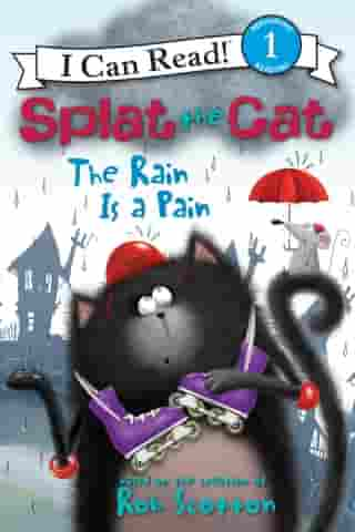 Splat the Cat: The Rain Is a Pain: I Can Read Level 1 by Rob Scotton