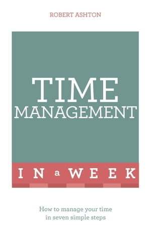 Time Management In A Week How To Manage Your Time In Seven Simple Steps