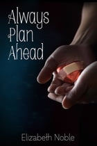 Always Plan Ahead by Elizabeth Noble