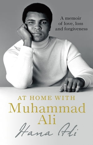 At Home with Muhammad Ali A Memoir of Love, Loss and Forgiveness