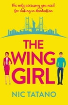 The Wing Girl: A laugh out loud romantic comedy by Nic Tatano