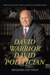 DAVID THE WARRIOR / DAVID THE POLITICIAN: WHEN THE MINISTRY TURNS TO POLITICS FOR THEIR ANSWER