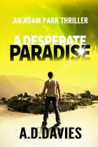 A Desperate Paradise: An Adam Park Thriller by A. D. Davies