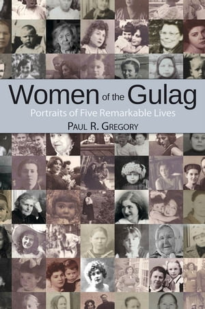 Women of the Gulag Portraits of Five Remarkable Lives