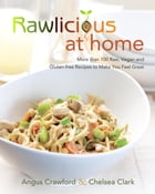 Rawlicious at Home: More Than 100 Raw, Vegan and Gluten-free Recipes to Make You Feel Great by Angus Crawford