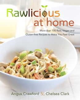 Book Rawlicious at Home: More Than 100 Raw, Vegan and Gluten-free Recipes to Make You Feel Great by Angus Crawford