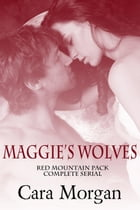 Maggie's Wolves: Red Mountain Pack by Cara Morgan