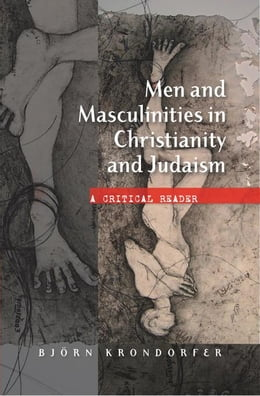 Book Men and Masculinities in Christianity and Judaism: A Critical Reader by Krondorfer, Bjorn