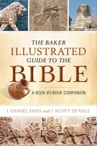 The Baker Illustrated Guide to the Bible: A Book-by-Book Companion