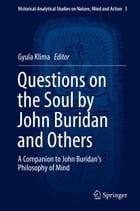 Questions on the Soul by John Buridan and Others: A Companion to John Buridan's Philosophy of Mind by Gyula Klima