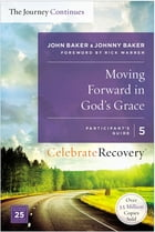 Moving Forward in God's Grace: The Journey Continues, Participant's Guide 5: A Recovery Program Based on Eight Principles from the Beatitudes by John Baker