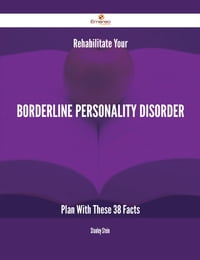 Rehabilitate Your Borderline personality disorder Plan With These 38 Facts