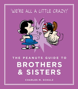 The Peanuts Guide to Brothers and Sisters Peanuts Guide to Life
