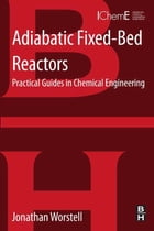 Adiabatic Fixed-bed Reactors: Practical Guides in Chemical Engineering by Jonathan Worstell