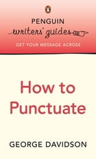 Penguin Writers' Guides: How to Punctuate: How to Punctuate by George Davidson
