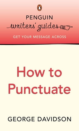 Book Penguin Writers' Guides: How to Punctuate: How to Punctuate by George Davidson