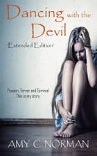 Dancing with the Devil: Passion, Terror and Survival. by Amy C Norman