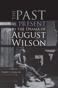 The Past as Present in the Drama of August Wilson