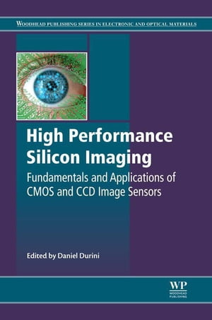 High Performance Silicon Imaging Fundamentals and Applications of CMOS and CCD sensors