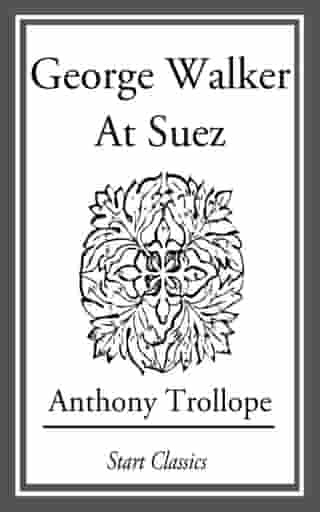 George Walker At Suez by Anthony Trollope