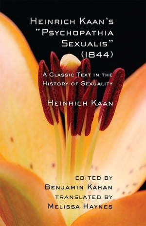 Heinrich Kaan?s ?Psychopathia Sexualis? (1844) A Classic Text in the History of Sexuality