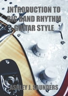 Introduction to Big Band Rhythm Guitar Style by Ashley J. Saunders