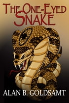 The One-Eyed Snake by Alan Goldsamt