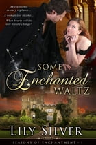 Some Enchanted Waltz, A Time Travel Romance by Lily Silver