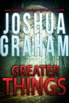 GREATER THINGS by Joshua Graham